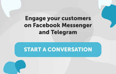 Engage your customers on Facebook Messenger and Telegram
